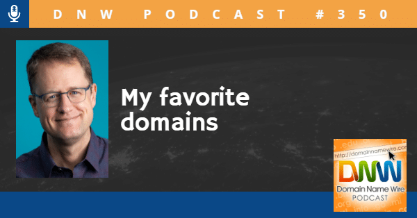 My favorite domains – DNW Podcast #350
